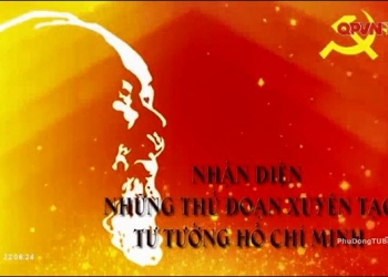 Không thể xuyên tạc chân lý của Tư tưởng Hồ Chí Minh – phần 1